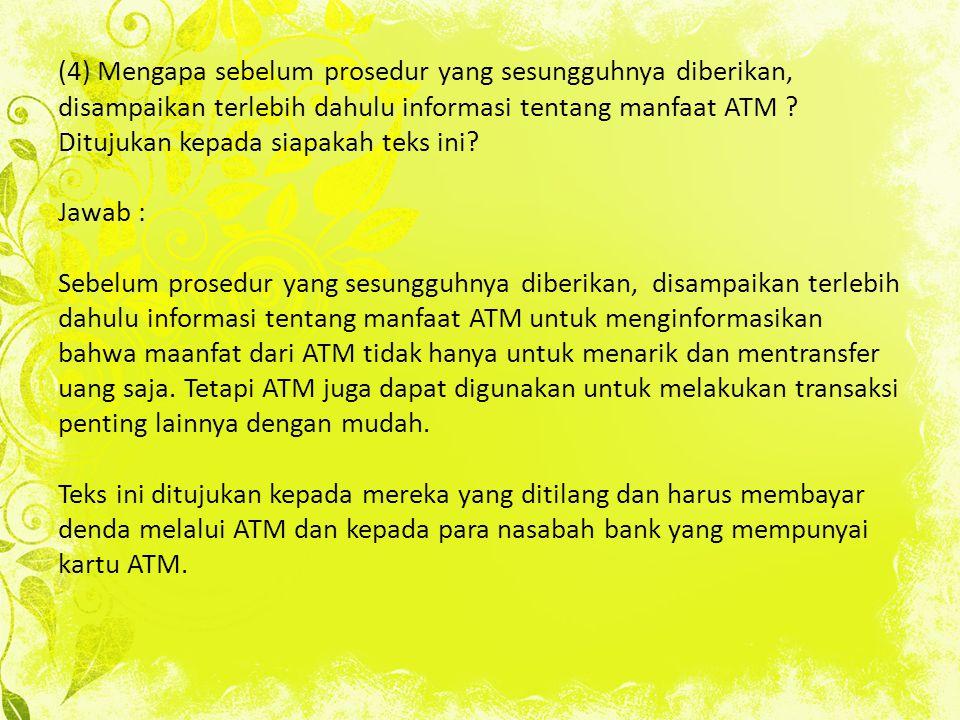 (4) Mengapa sebelum prosedur yang sesungguhnya diberikan, disampaikan terlebih dahulu informasi tentang manfaat ATM ? Ditujukan kepada siapakah teks i