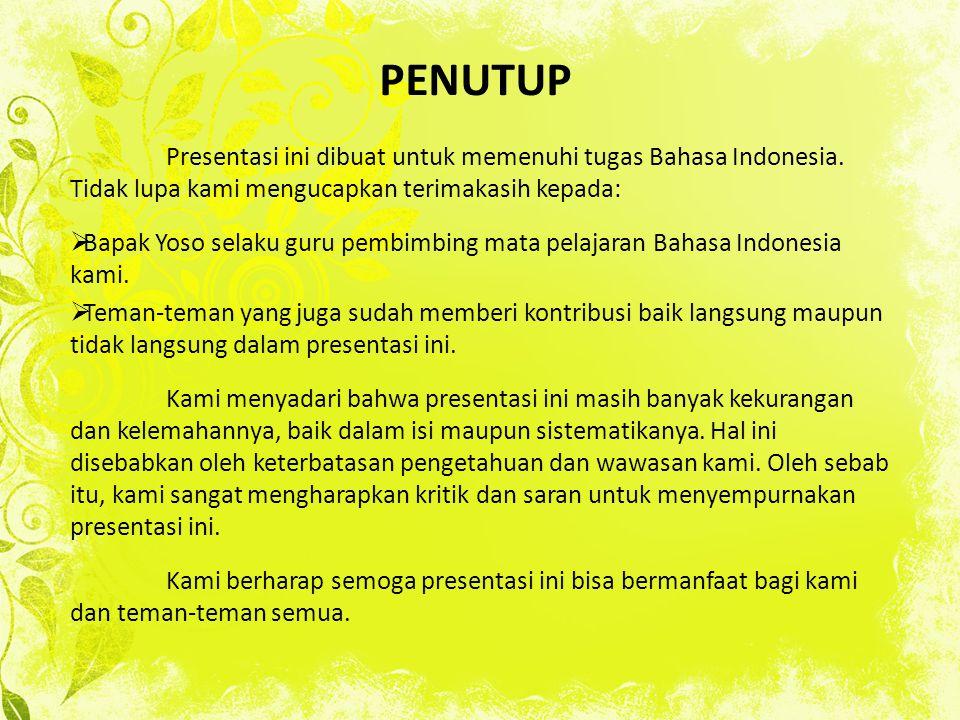 PENUTUP Presentasi ini dibuat untuk memenuhi tugas Bahasa Indonesia. Tidak lupa kami mengucapkan terimakasih kepada:  Bapak Yoso selaku guru pembimbi