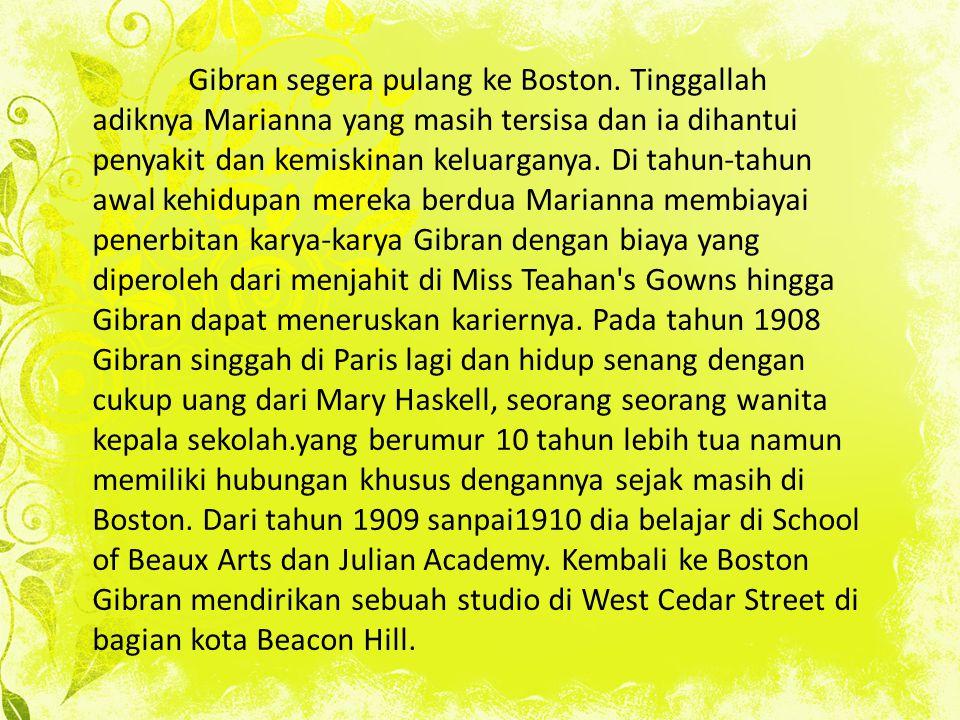 Gibran segera pulang ke Boston. Tinggallah adiknya Marianna yang masih tersisa dan ia dihantui penyakit dan kemiskinan keluarganya. Di tahun-tahun awa