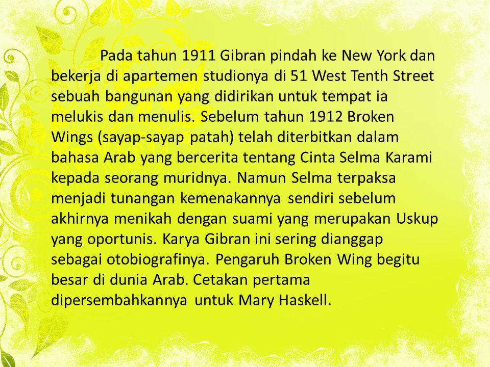 Pada tahun 1911 Gibran pindah ke New York dan bekerja di apartemen studionya di 51 West Tenth Street sebuah bangunan yang didirikan untuk tempat ia me