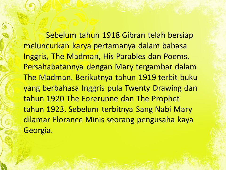 Sebelum tahun 1918 Gibran telah bersiap meluncurkan karya pertamanya dalam bahasa Inggris, The Madman, His Parables dan Poems. Persahabatannya dengan