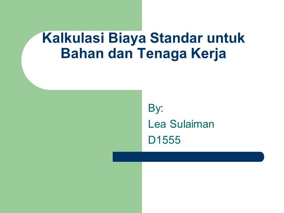 Kalkulasi Biaya Standar untuk Bahan dan Tenaga Kerja By: Lea Sulaiman D1555