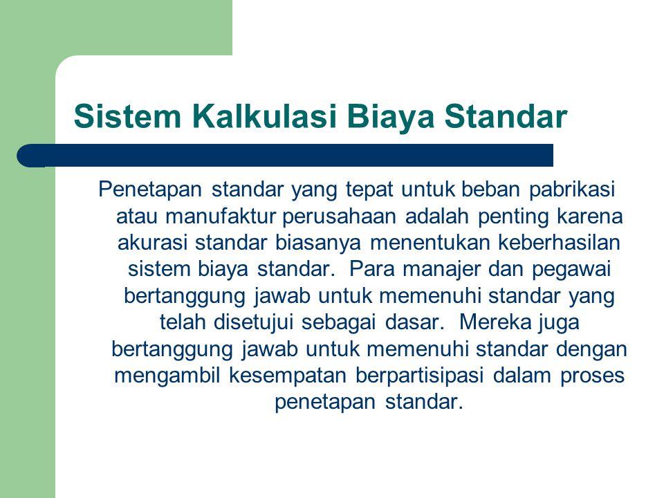 Sistem Kalkulasi Biaya Standar Penetapan standar yang tepat untuk beban pabrikasi atau manufaktur perusahaan adalah penting karena akurasi standar bia