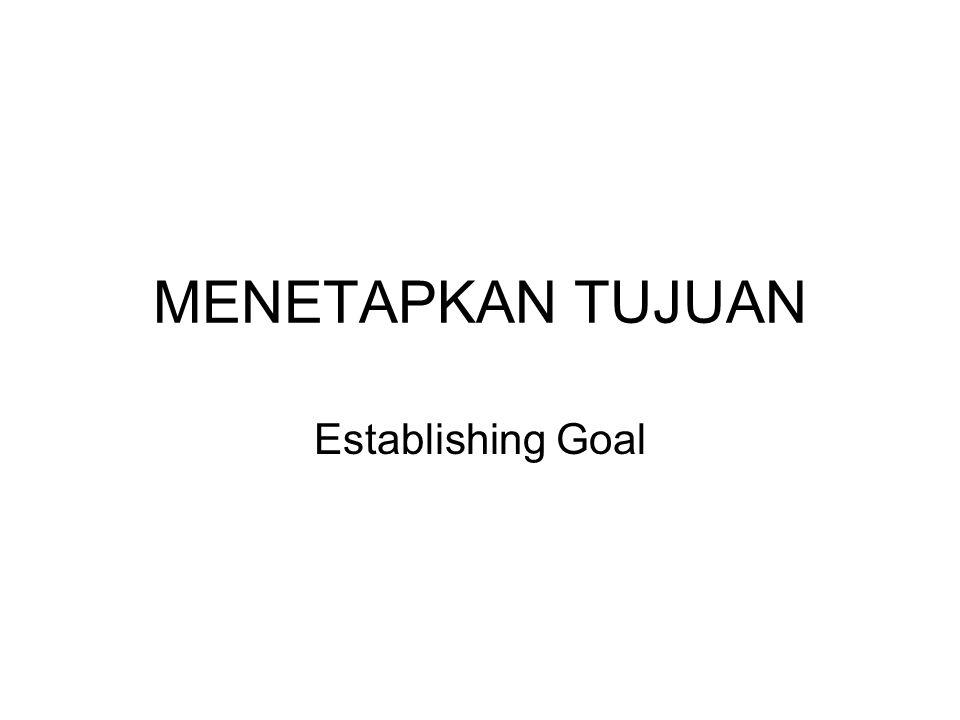 MENETAPKAN TUJUAN Establishing Goal