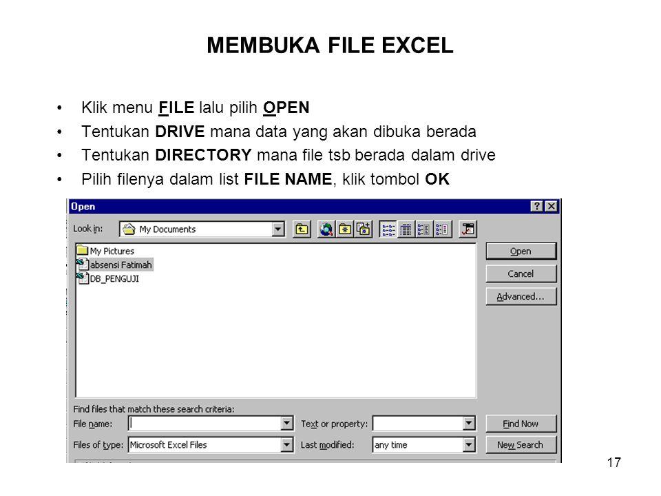 17 MEMBUKA FILE EXCEL Klik menu FILE lalu pilih OPEN Tentukan DRIVE mana data yang akan dibuka berada Tentukan DIRECTORY mana file tsb berada dalam drive Pilih filenya dalam list FILE NAME, klik tombol OK