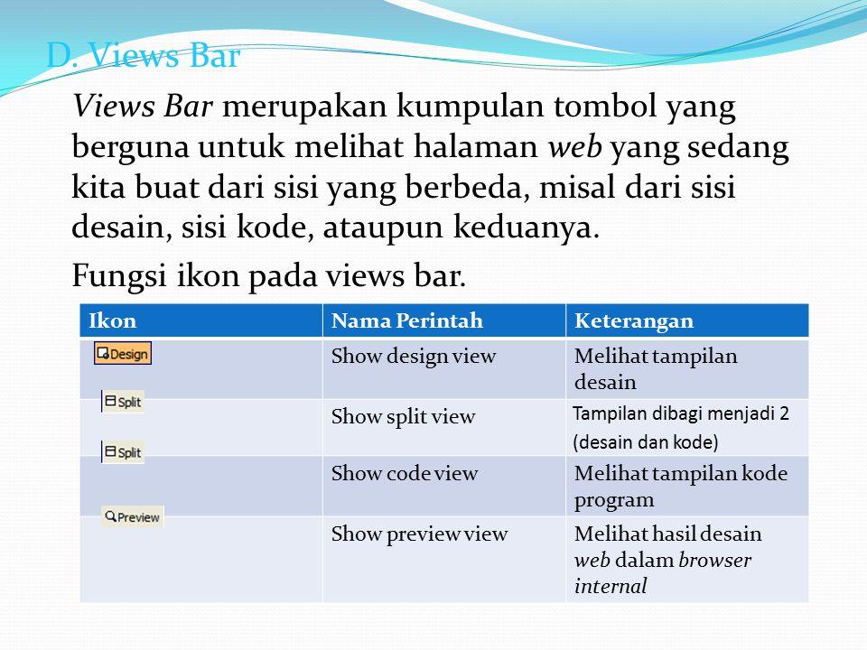 D. Views Bar Views Bar merupakan kumpulan tombol yang berguna untuk melihat halaman web yang sedang kita buat dari sisi yang berbeda, misal dari sisi