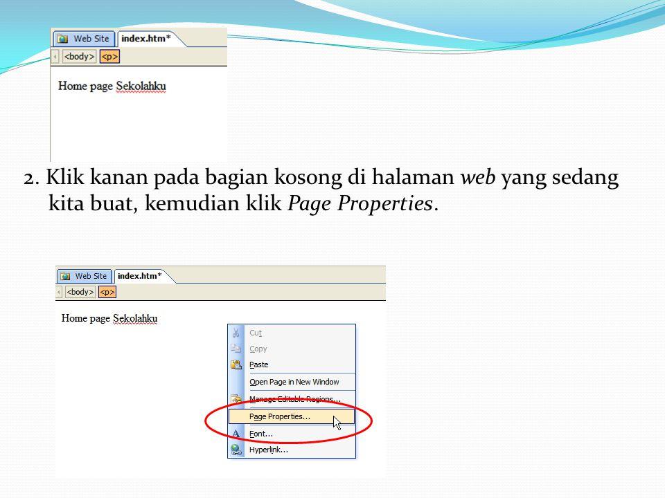 2. Klik kanan pada bagian kosong di halaman web yang sedang kita buat, kemudian klik Page Properties.