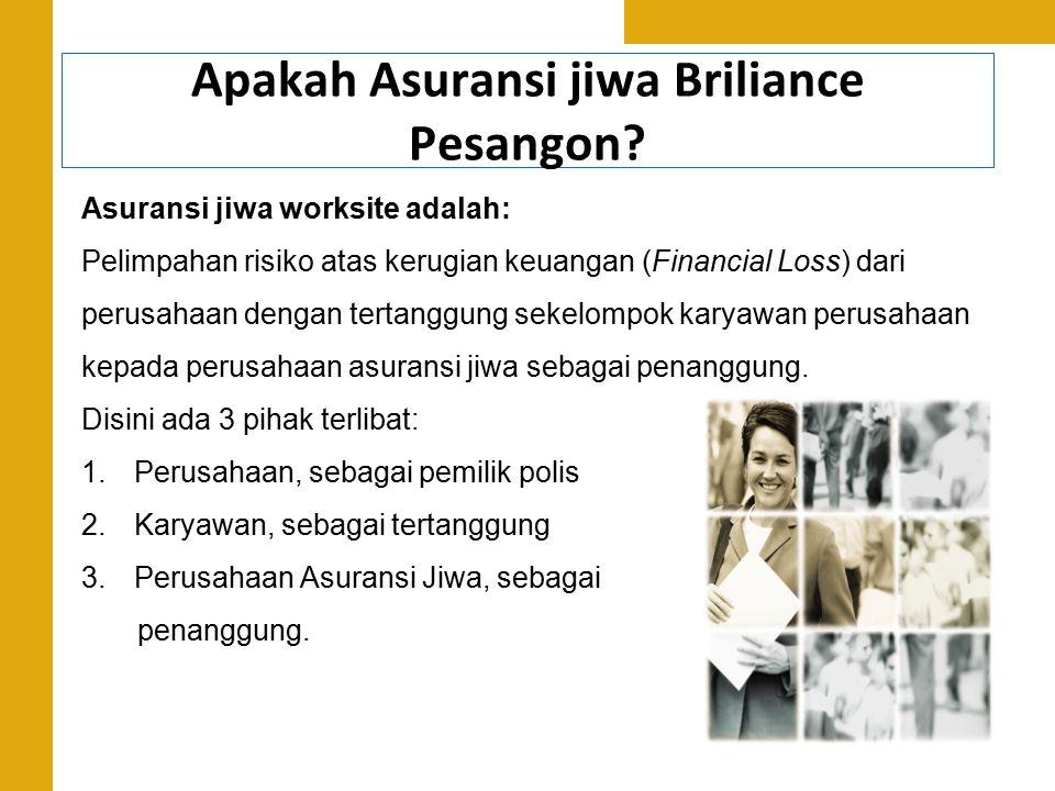 Apakah Asuransi jiwa Briliance Pesangon? Asuransi jiwa worksite adalah: Pelimpahan risiko atas kerugian keuangan (Financial Loss) dari perusahaan deng