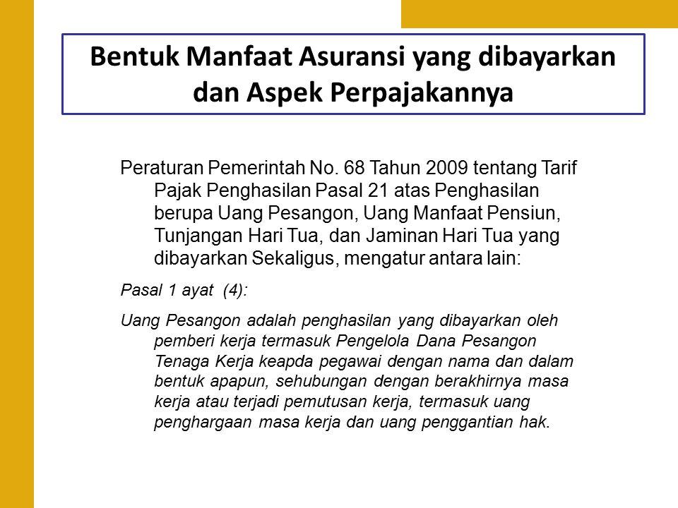 Bentuk Manfaat Asuransi yang dibayarkan dan Aspek Perpajakannya Peraturan Pemerintah No. 68 Tahun 2009 tentang Tarif Pajak Penghasilan Pasal 21 atas P