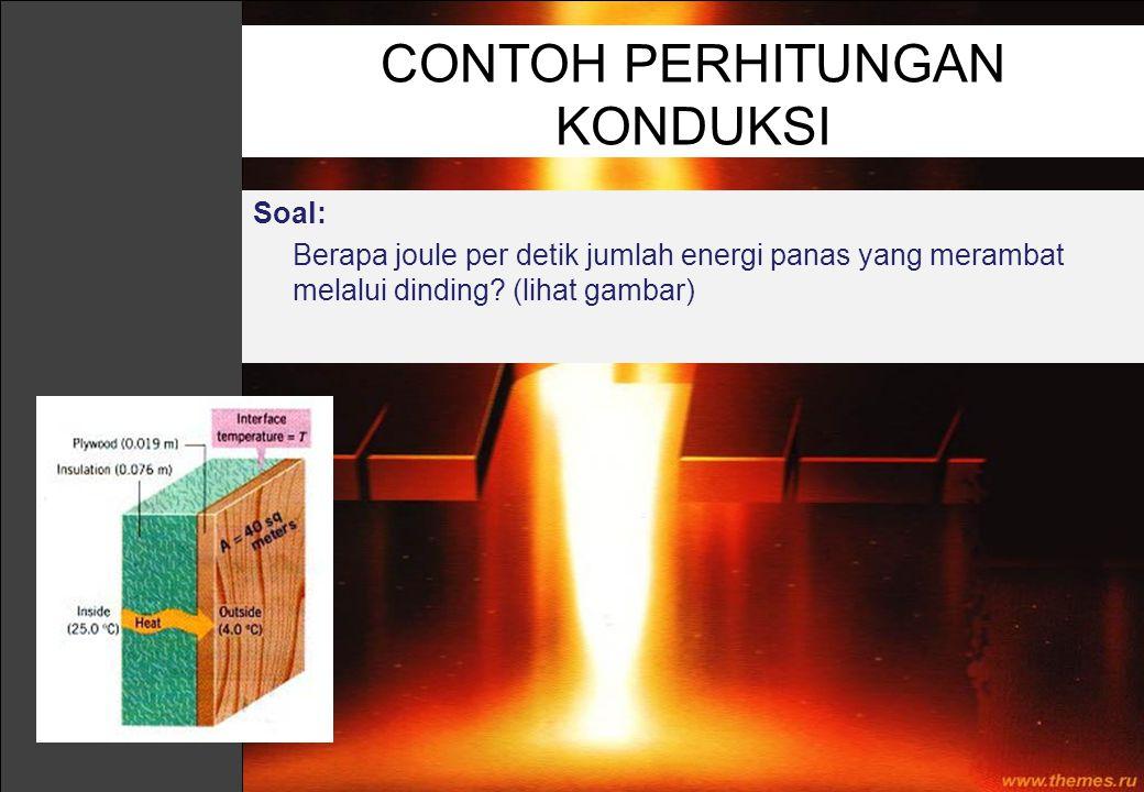 Soal: Berapa joule per detik jumlah energi panas yang merambat melalui dinding? (lihat gambar) CONTOH PERHITUNGAN KONDUKSI