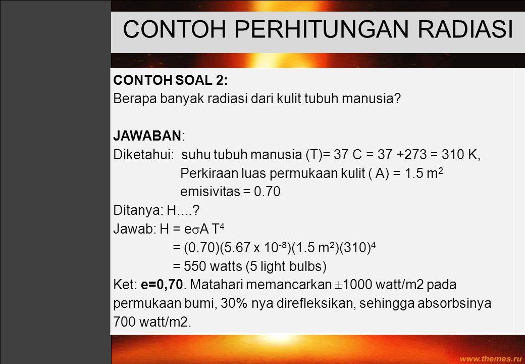 CONTOH SOAL 2: Berapa banyak radiasi dari kulit tubuh manusia? JAWABAN: Diketahui: suhu tubuh manusia (T)= 37 C = 37 +273 = 310 K, Perkiraan luas perm
