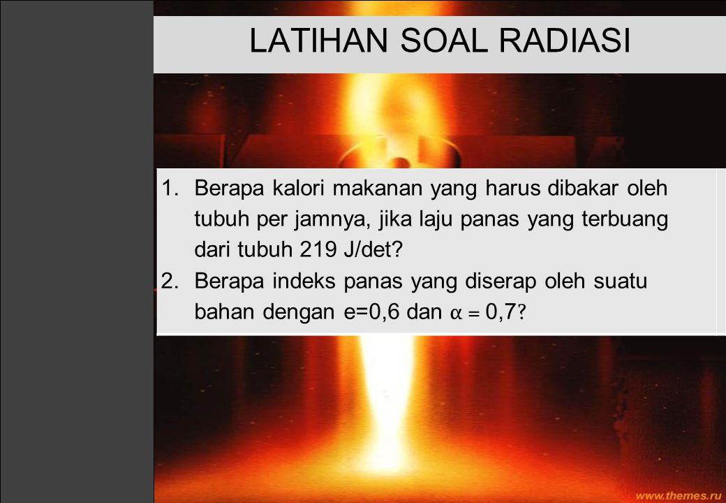 1.Berapa kalori makanan yang harus dibakar oleh tubuh per jamnya, jika laju panas yang terbuang dari tubuh 219 J/det? 2.Berapa indeks panas yang diser