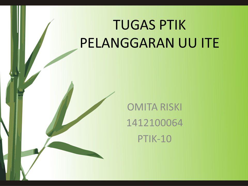 TUGAS PTIK PELANGGARAN UU ITE OMITA RISKI 1412100064 PTIK-10