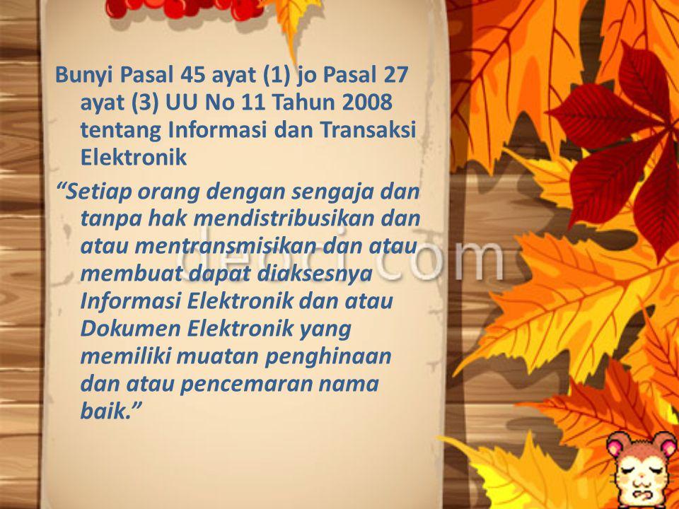"""Bunyi Pasal 45 ayat (1) jo Pasal 27 ayat (3) UU No 11 Tahun 2008 tentang Informasi dan Transaksi Elektronik """"Setiap orang dengan sengaja dan tanpa hak"""