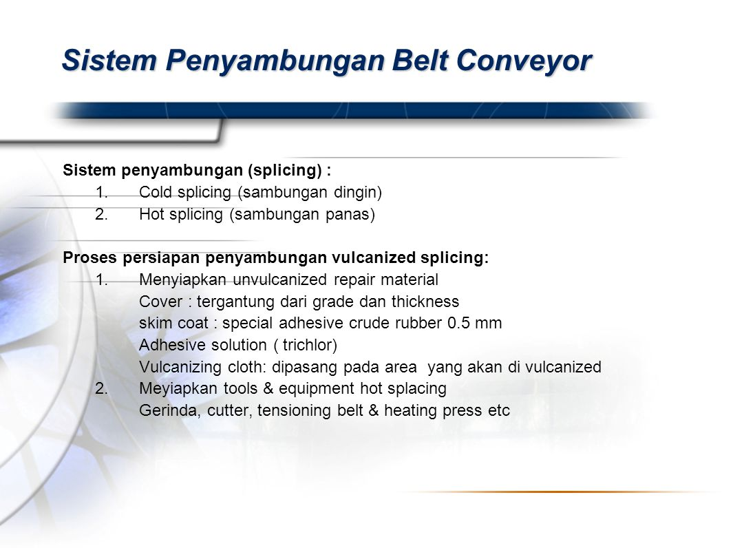 Presented By Harry Mills / PRESENTATIONPRO Sistem Penyambungan Belt Conveyor Sistem penyambungan (splicing) : 1.Cold splicing (sambungan dingin) 2.Hot