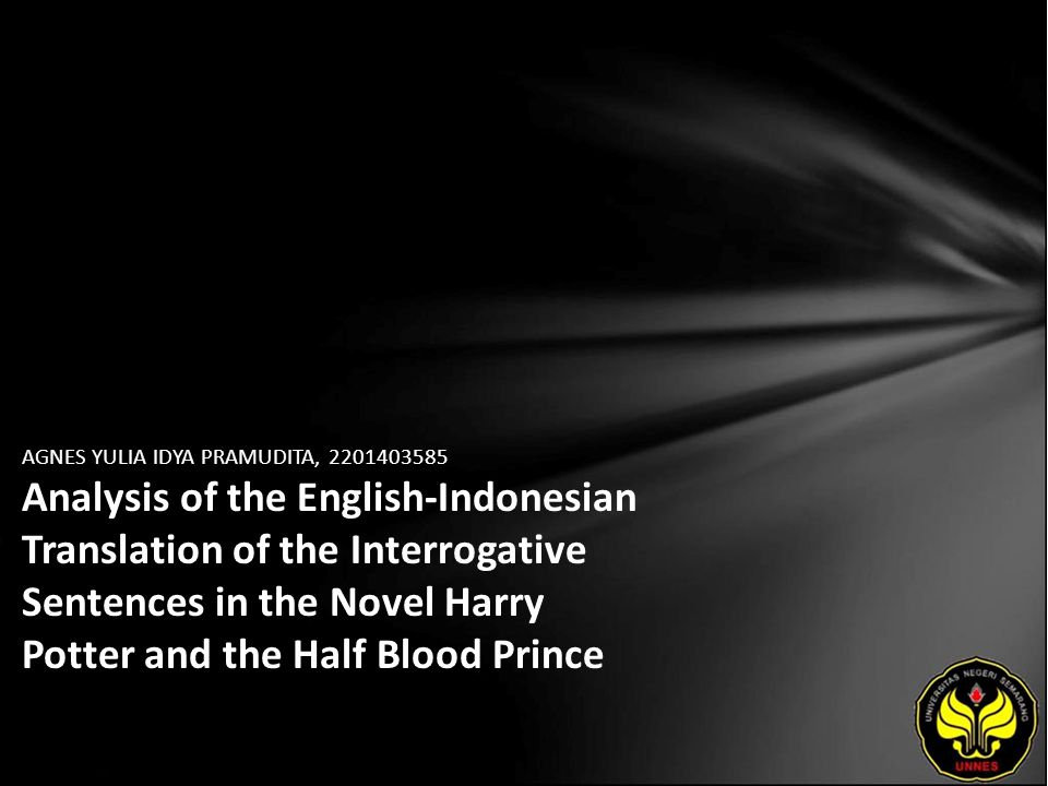 AGNES YULIA IDYA PRAMUDITA, 2201403585 Analysis of the English-Indonesian Translation of the Interrogative Sentences in the Novel Harry Potter and the