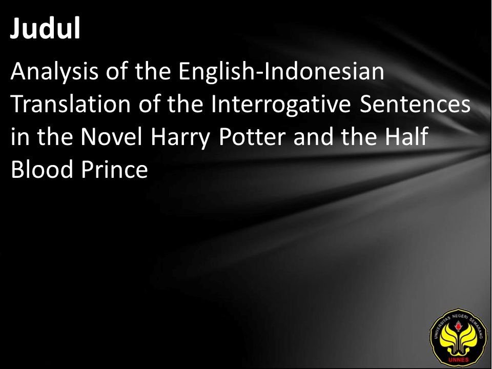 Judul Analysis of the English-Indonesian Translation of the Interrogative Sentences in the Novel Harry Potter and the Half Blood Prince