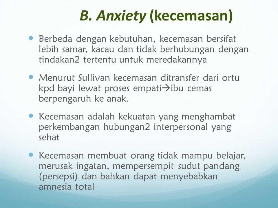 B. Anxiety (kecemasan) Berbeda dengan kebutuhan, kecemasan bersifat lebih samar, kacau dan tidak berhubungan dengan tindakan2 tertentu untuk meredakan