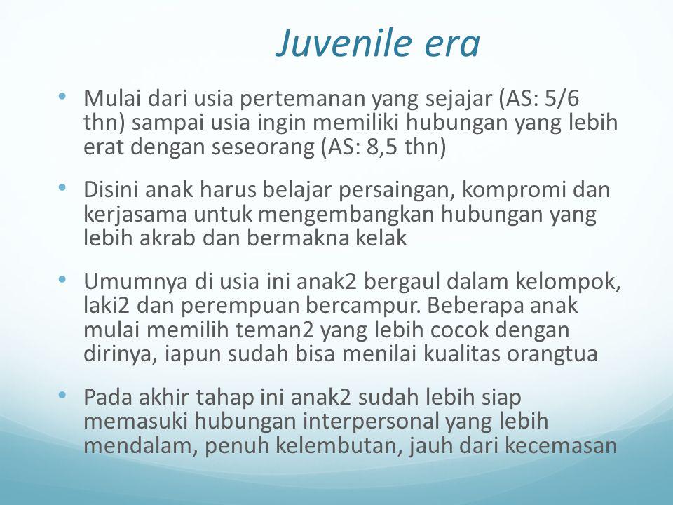 Juvenile era Mulai dari usia pertemanan yang sejajar (AS: 5/6 thn) sampai usia ingin memiliki hubungan yang lebih erat dengan seseorang (AS: 8,5 thn)