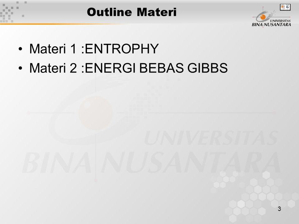 3 Outline Materi Materi 1 :ENTROPHY Materi 2 :ENERGI BEBAS GIBBS