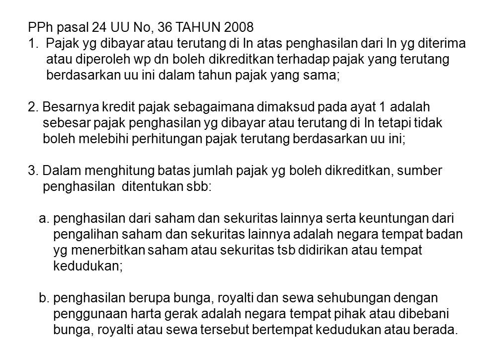 PPh pasal 24 UU No, 36 TAHUN 2008 1.Pajak yg dibayar atau terutang di ln atas penghasilan dari ln yg diterima atau diperoleh wp dn boleh dikreditkan t