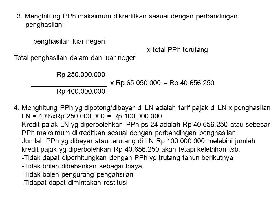 3. Menghitung PPh maksimum dikreditkan sesuai dengan perbandingan penghasilan: penghasilan luar negeri ____________________________ x total PPh teruta