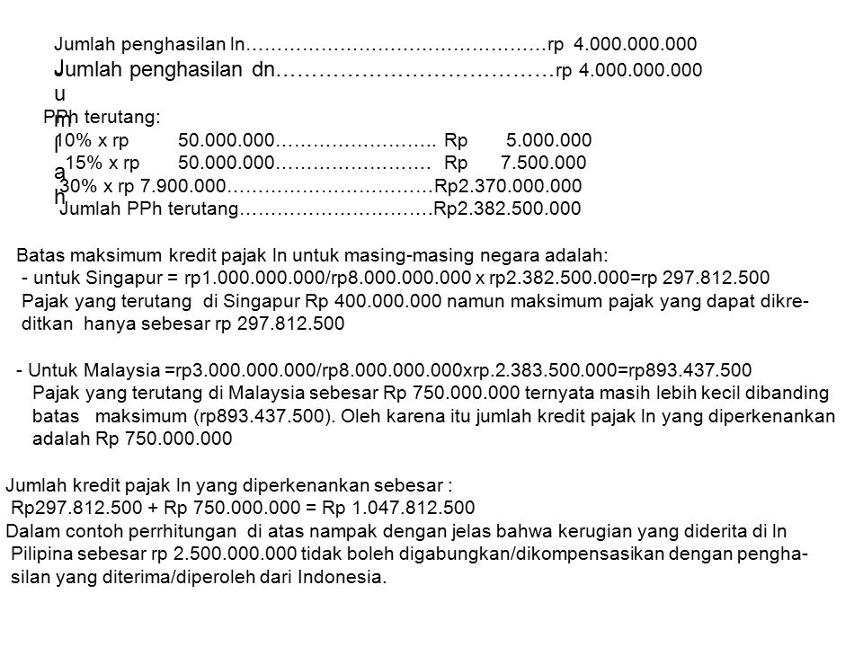 JumlahJumlah Jumlah penghasilan ln…………………………………………rp 4.000.000.000 Jumlah penghasilan dn………………………………… rp 4.000.000.000 PPh terutang: 10% x rp 50.000.000……………………..