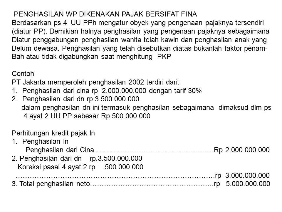 PENGHASILAN WP DIKENAKAN PAJAK BERSIFAT FINA Berdasarkan ps 4 UU PPh mengatur obyek yang pengenaan pajaknya tersendiri (diatur PP). Demikian halnya pe