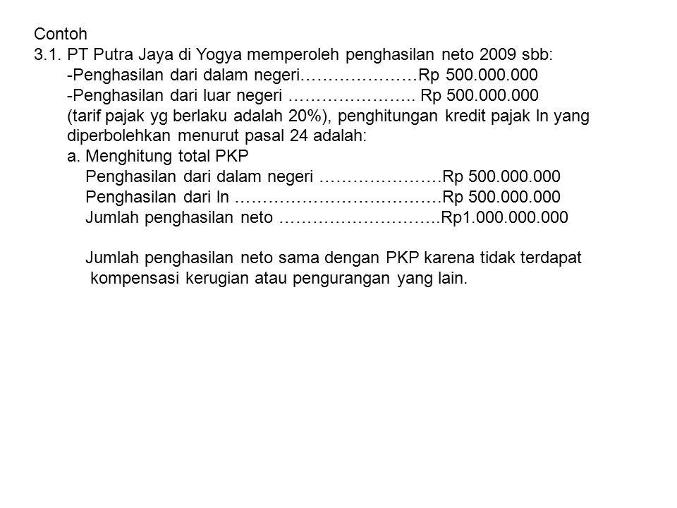 Contoh 3.1. PT Putra Jaya di Yogya memperoleh penghasilan neto 2009 sbb: -Penghasilan dari dalam negeri…………………Rp 500.000.000 -Penghasilan dari luar ne