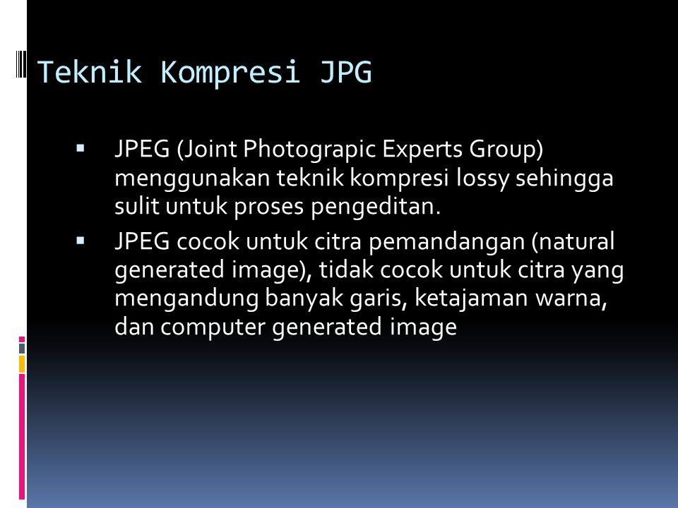 Teknik Kompresi JPG  JPEG (Joint Photograpic Experts Group) menggunakan teknik kompresi lossy sehingga sulit untuk proses pengeditan.  JPEG cocok un