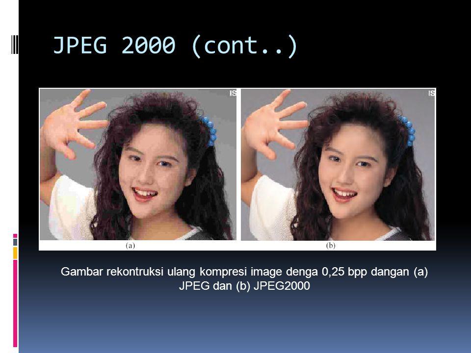 JPEG 2000 (cont..) Gambar rekontruksi ulang kompresi image denga 0,25 bpp dangan (a) JPEG dan (b) JPEG2000