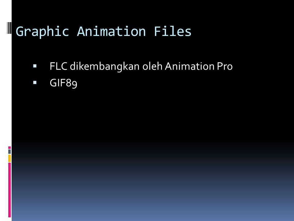 Graphic Animation Files  FLC dikembangkan oleh Animation Pro  GIF89