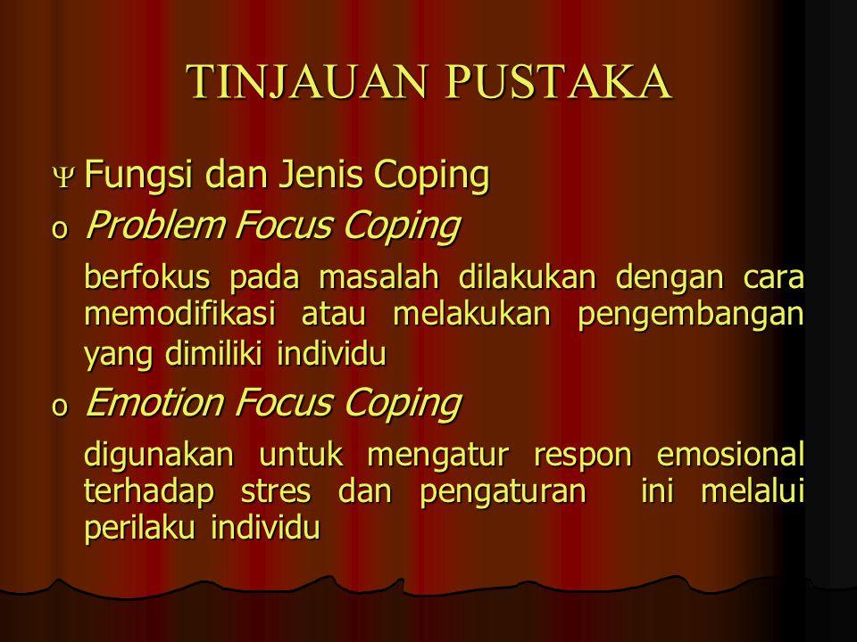 TINJAUAN PUSTAKA  Fungsi dan Jenis Coping o Problem Focus Coping berfokus pada masalah dilakukan dengan cara memodifikasi atau melakukan pengembangan