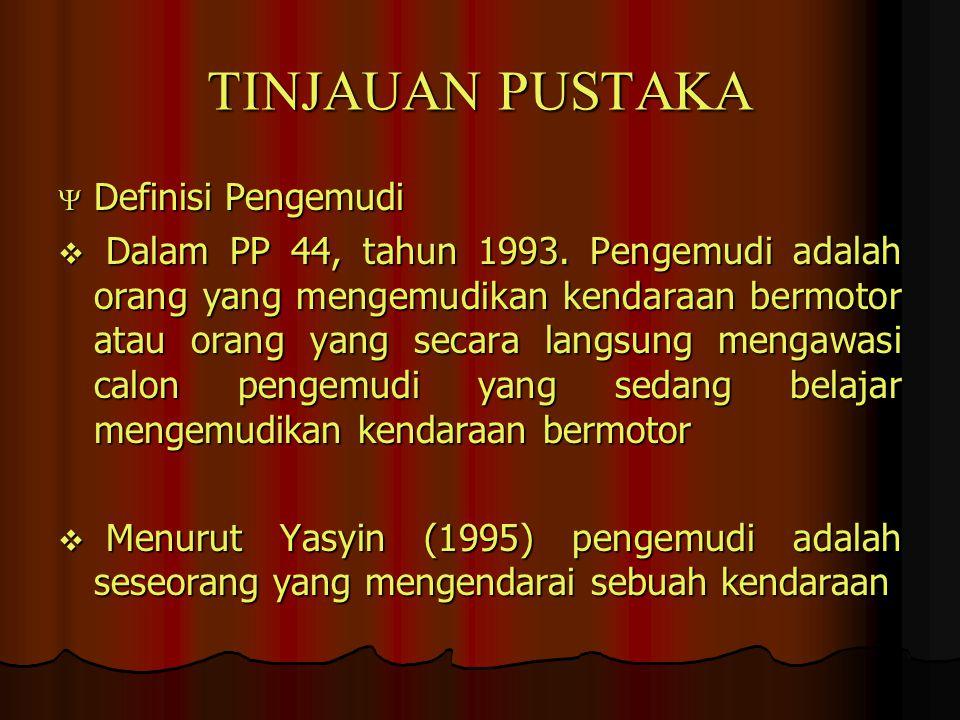 TINJAUAN PUSTAKA  Definisi Pengemudi  Dalam PP 44, tahun 1993. Pengemudi adalah orang yang mengemudikan kendaraan bermotor atau orang yang secara la
