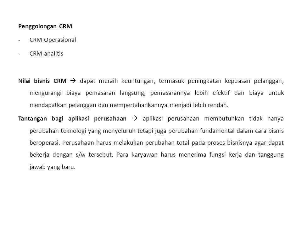 Penggolongan CRM -CRM Operasional -CRM analitis Nilai bisnis CRM  dapat meraih keuntungan, termasuk peningkatan kepuasan pelanggan, mengurangi biaya