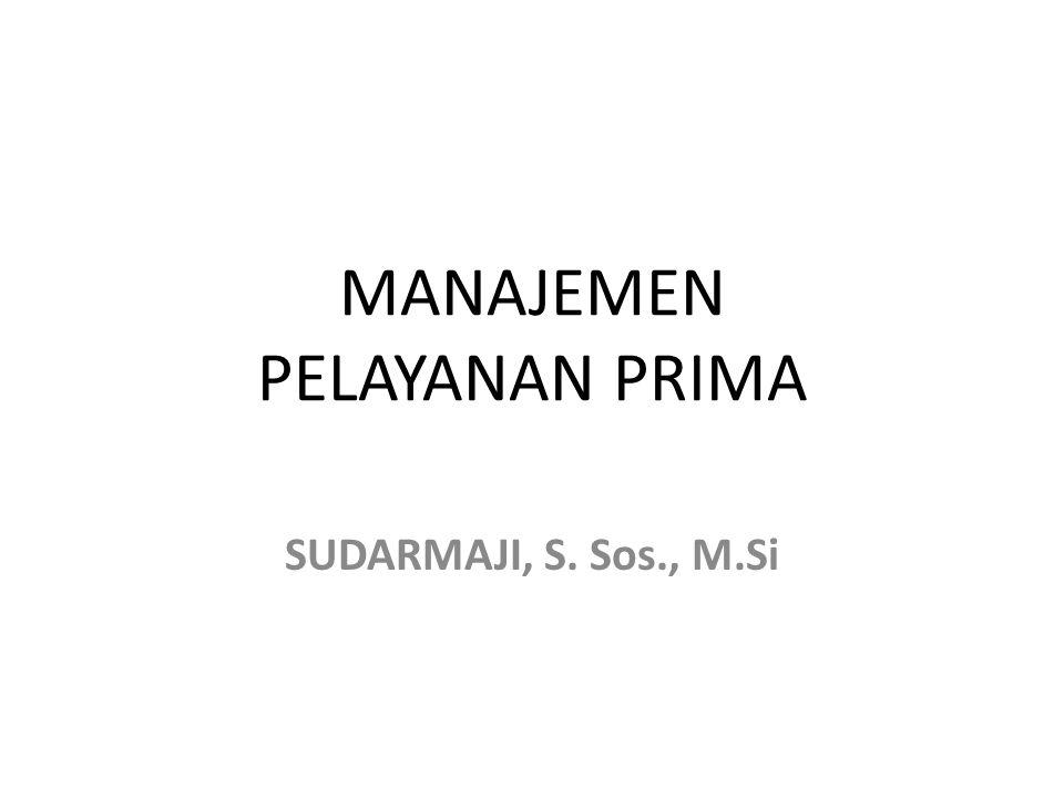 MANAJEMEN PELAYANAN PRIMA SUDARMAJI, S. Sos., M.Si