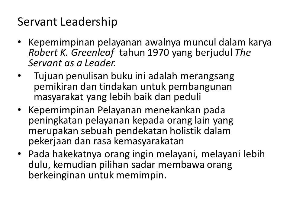 Servant Leadership Kepemimpinan pelayanan awalnya muncul dalam karya Robert K. Greenleaf tahun 1970 yang berjudul The Servant as a Leader. Tujuan penu