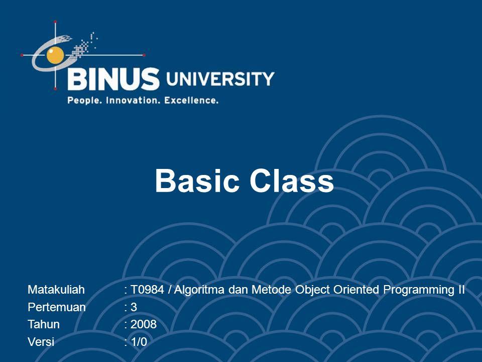 Bina Nusantara Learning Outcomes Pada akhir pertemuan ini, diharapkan mahasiswa akan mampu: –Menerapkan dari penggunaan-pengunaan kelas-kelas dasar di Java.