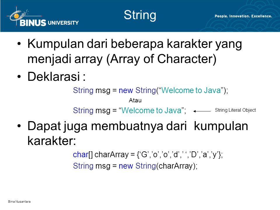 """Bina Nusantara String Kumpulan dari beberapa karakter yang menjadi array (Array of Character) Deklarasi : String msg = new String(""""Welcome to Java"""");"""