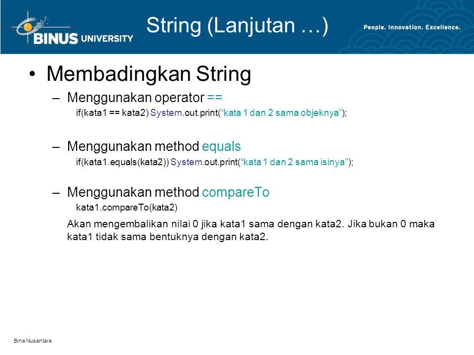 """Bina Nusantara String (Lanjutan …) Membadingkan String –Menggunakan operator == if(kata1 == kata2) System.out.print(""""kata 1 dan 2 sama objeknya""""); –Me"""