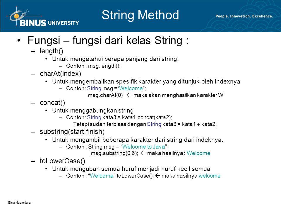 Bina Nusantara String Method Fungsi – fungsi dari kelas String : –length() Untuk mengetahui berapa panjang dari string. –Contoh : msg.length(); –charA