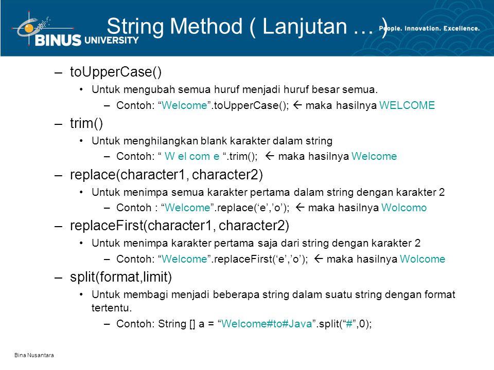 """Bina Nusantara String Method ( Lanjutan … ) –toUpperCase() Untuk mengubah semua huruf menjadi huruf besar semua. –Contoh: """"Welcome"""".toUpperCase();  m"""