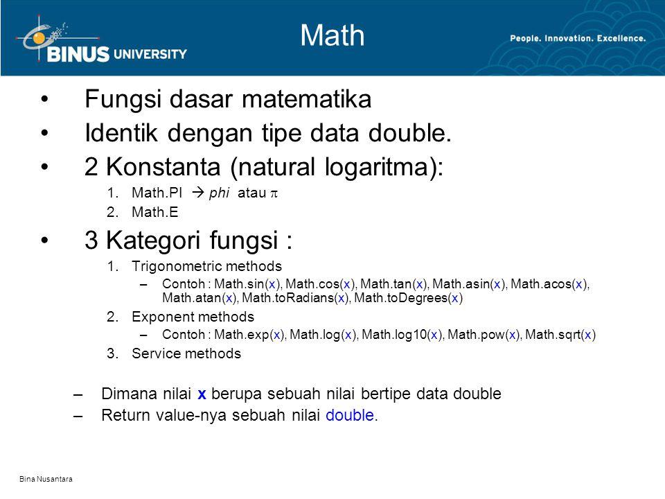 Bina Nusantara Math Fungsi dasar matematika Identik dengan tipe data double. 2 Konstanta (natural logaritma): 1.Math.PI  phi atau  2.Math.E 3 Katego