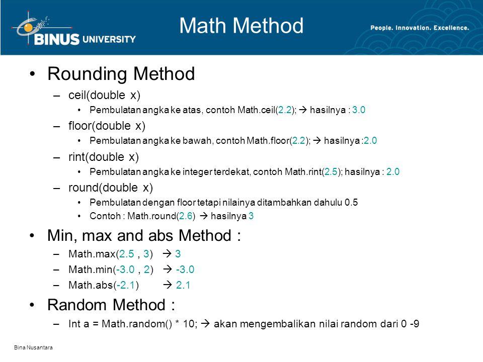 Bina Nusantara Math Method Rounding Method –ceil(double x) Pembulatan angka ke atas, contoh Math.ceil(2.2);  hasilnya : 3.0 –floor(double x) Pembulat