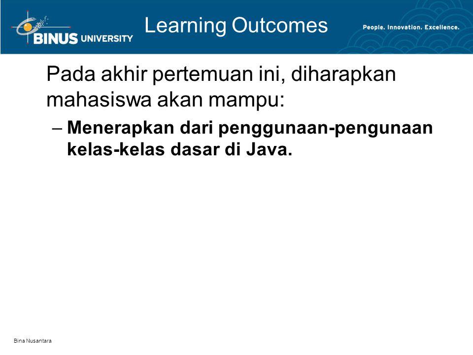 Bina Nusantara Learning Outcomes Pada akhir pertemuan ini, diharapkan mahasiswa akan mampu: –Menerapkan dari penggunaan-pengunaan kelas-kelas dasar di