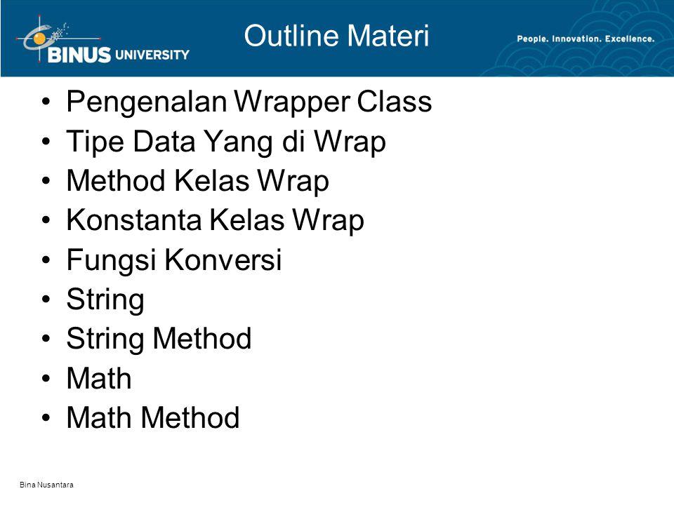 Bina Nusantara Pengenalan Wrapper Class Semua tipe data primitif yang di bungkus menjadi kelas di Java dan bersifat tetap.