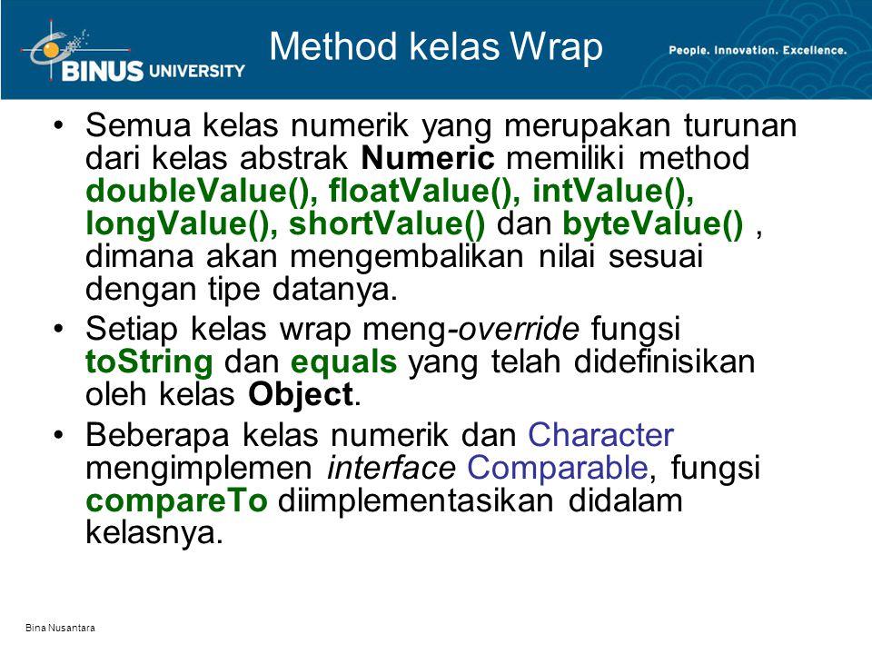 Bina Nusantara Method kelas Wrap Semua kelas numerik yang merupakan turunan dari kelas abstrak Numeric memiliki method doubleValue(), floatValue(), in