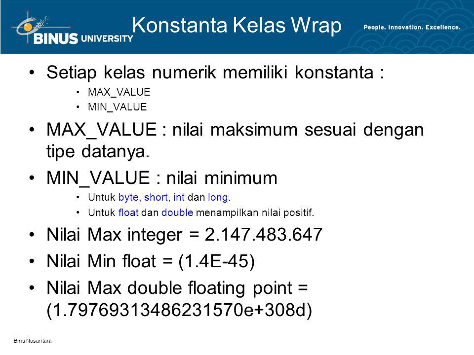 Bina Nusantara Konstanta Kelas Wrap Setiap kelas numerik memiliki konstanta : MAX_VALUE MIN_VALUE MAX_VALUE : nilai maksimum sesuai dengan tipe datany
