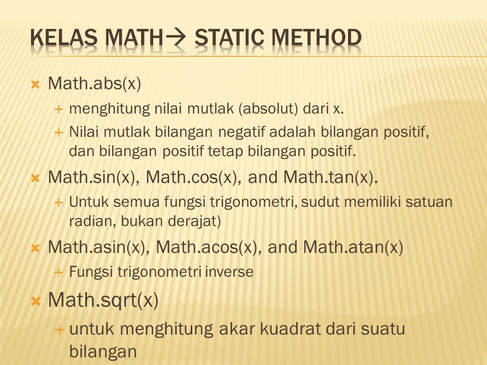  Math.abs(x)  menghitung nilai mutlak (absolut) dari x.  Nilai mutlak bilangan negatif adalah bilangan positif, dan bilangan positif tetap bilangan
