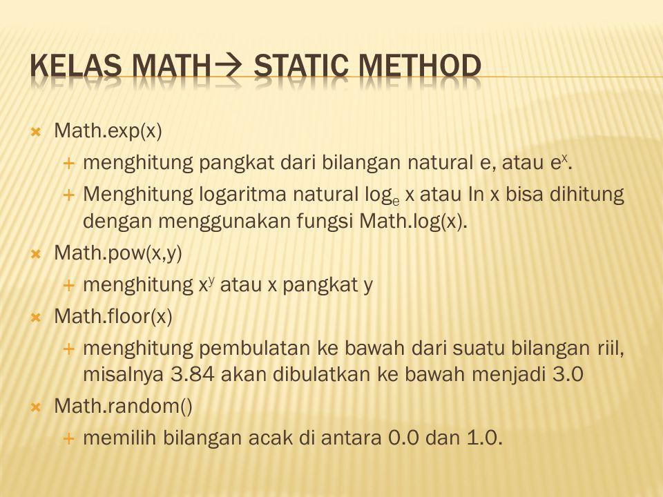 Math.exp(x)  menghitung pangkat dari bilangan natural e, atau e x.  Menghitung logaritma natural log e x atau ln x bisa dihitung dengan menggunaka